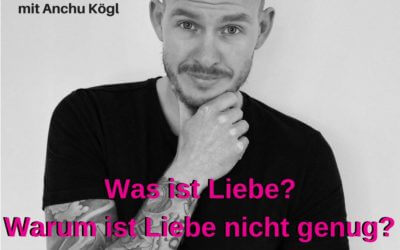 Was ist Liebe? Warum ist Liebe nicht genug? Interview mit Anchu Kögl