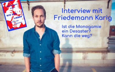 Kann die Monogamie weg? Interview mit Friedemann Karig